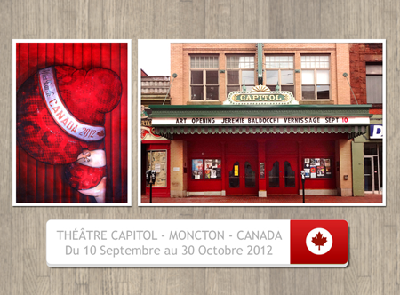 Solo exhibition: Capitol Theatre –  Moncton – Canada from September 10 to October 30, 2012